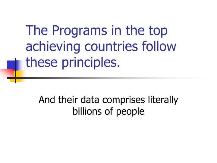 The Programs in the top achieving countries follow these principles.