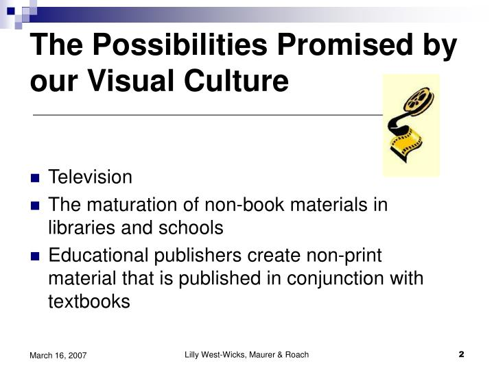 The Possibilities Promised by our Visual Culture