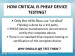 how critical is pheaf device testing