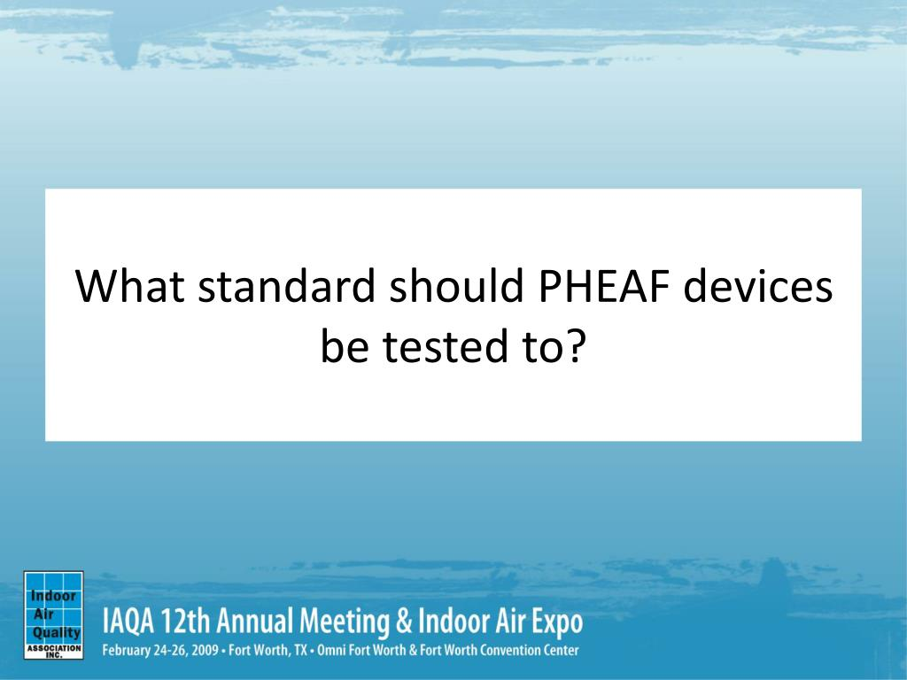 What standard should PHEAF devices be tested to?