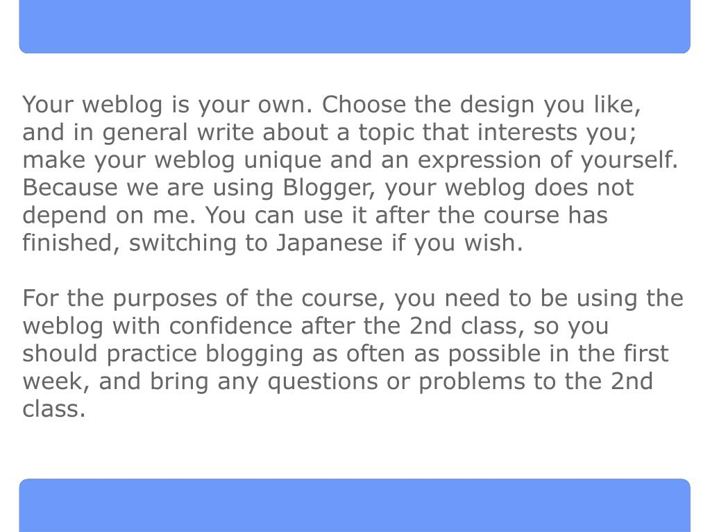 Your weblog is your own. Choose the design you like, and in general write about a topic that interests you; make your weblog unique and an expression of yourself.