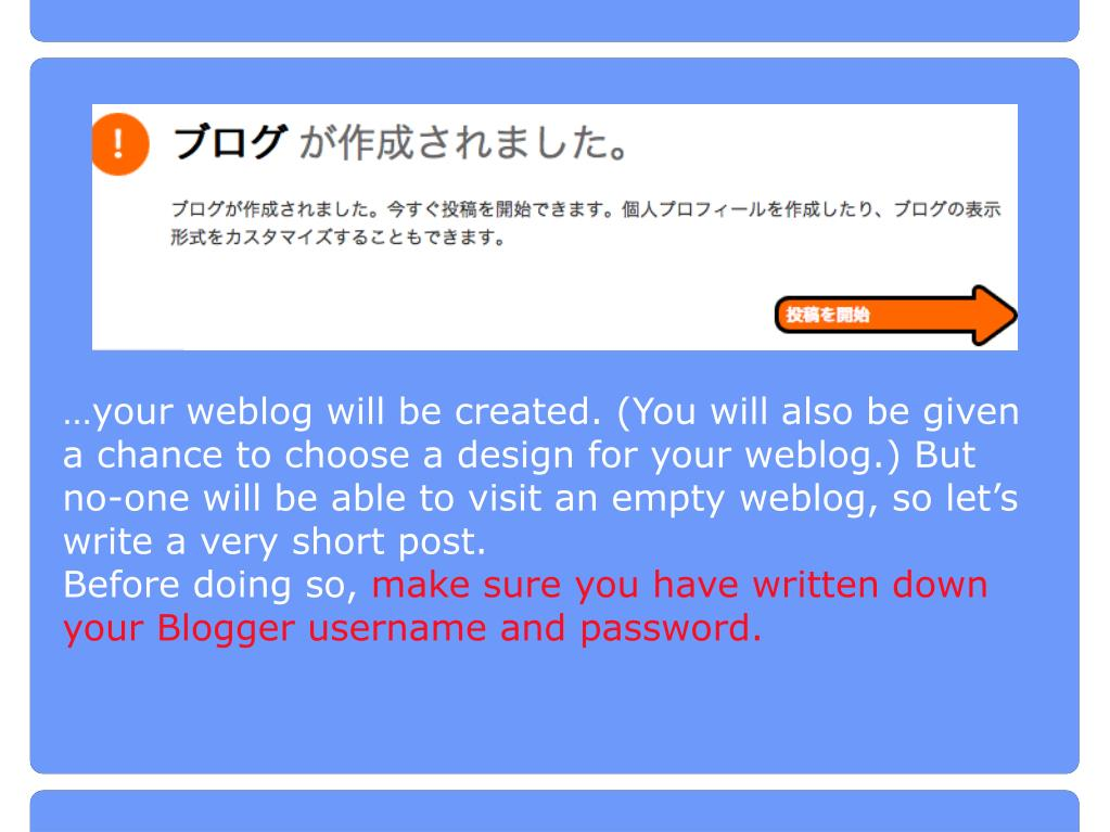 …your weblog will be created. (You will also be given a chance to choose a design for your weblog.) But no-one will be able to visit an empty weblog, so let's write a very short post.