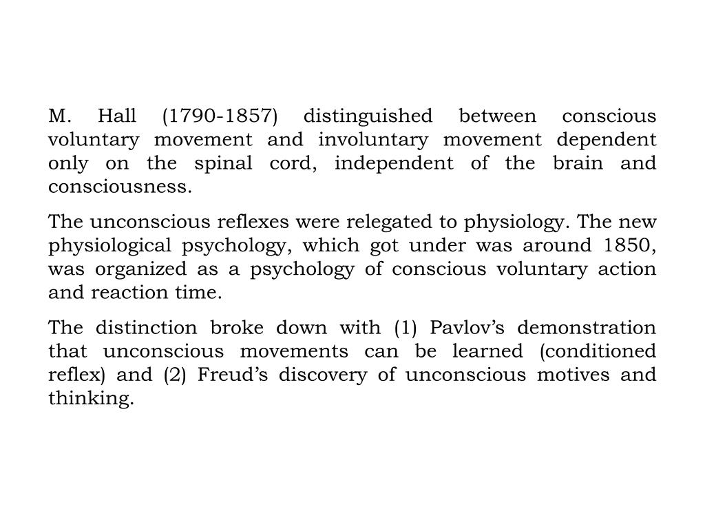 M. Hall (1790-1857) distinguished between conscious voluntary movement and involuntary movement dependent only on the spinal cord, independent of the brain and consciousness.