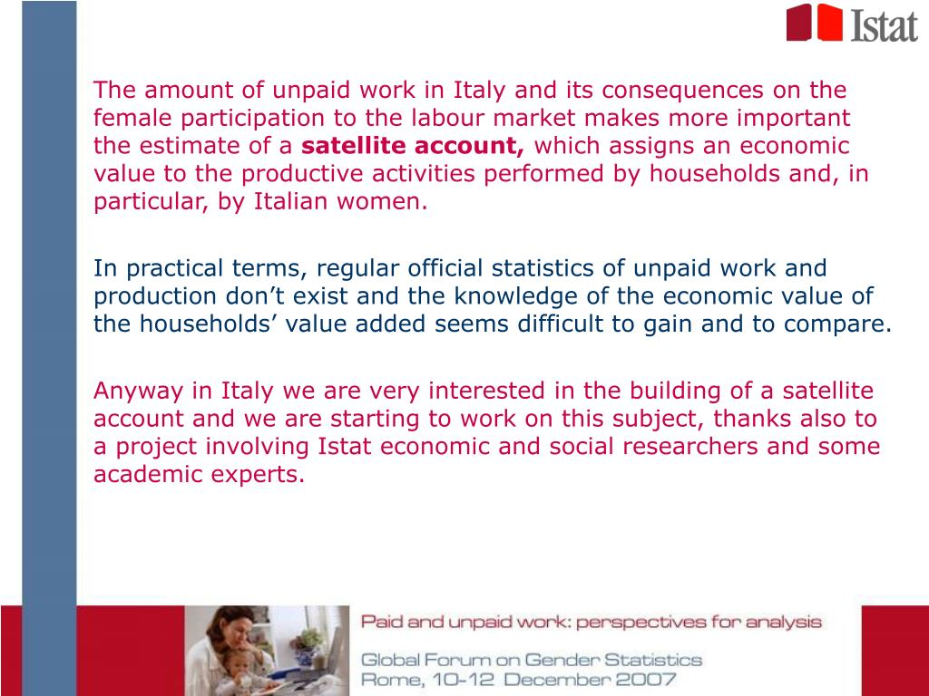The amount of unpaid work in Italy and its consequences on the female participation to the labour market makes more important the estimate of a