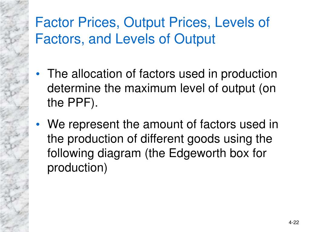 Factor Prices, Output Prices, Levels of Factors, and Levels of Output