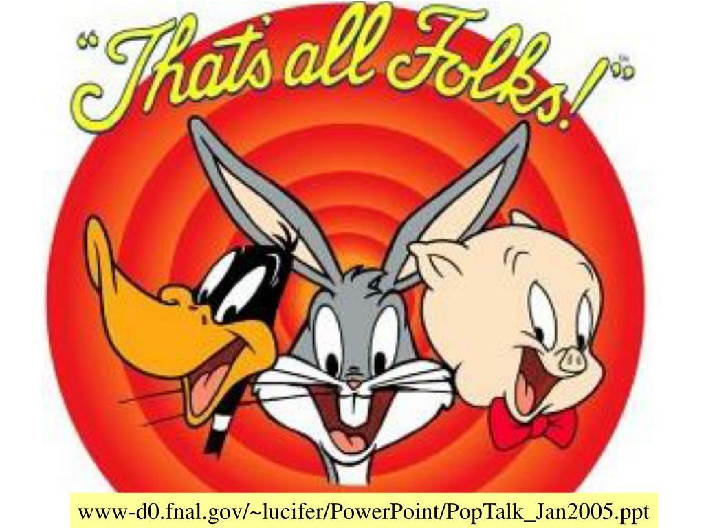 www-d0.fnal.gov/~lucifer/PowerPoint/PopTalk_Jan2005.ppt