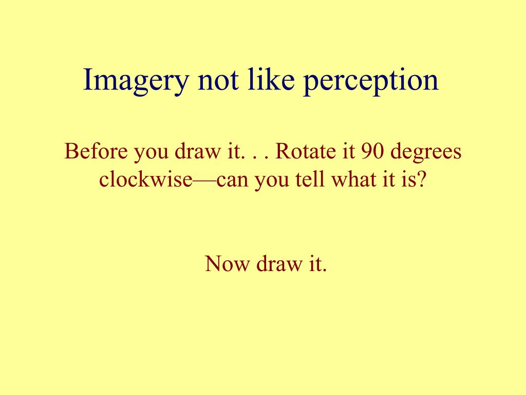 Imagery not like perception