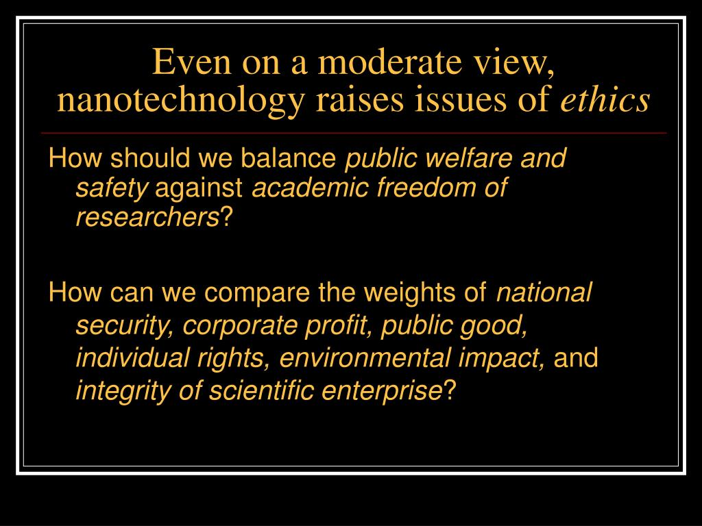 Even on a moderate view, nanotechnology raises issues of