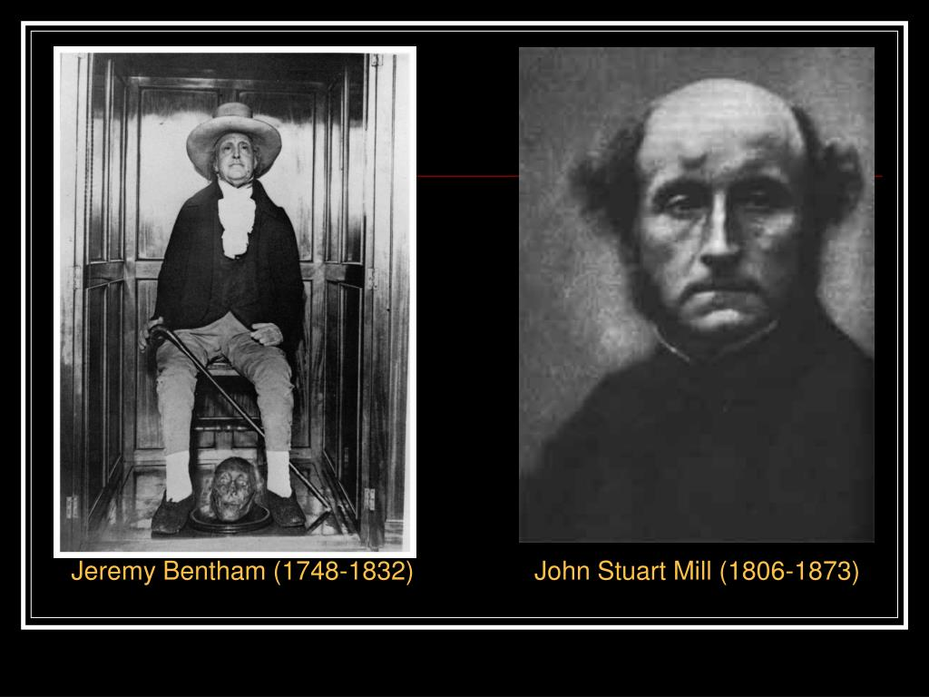 Jeremy Bentham (1748-1832)                 John Stuart Mill (1806-1873)