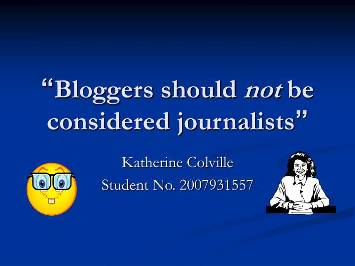 Bloggers should not be considered journalists