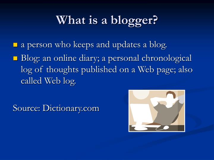 What is a blogger