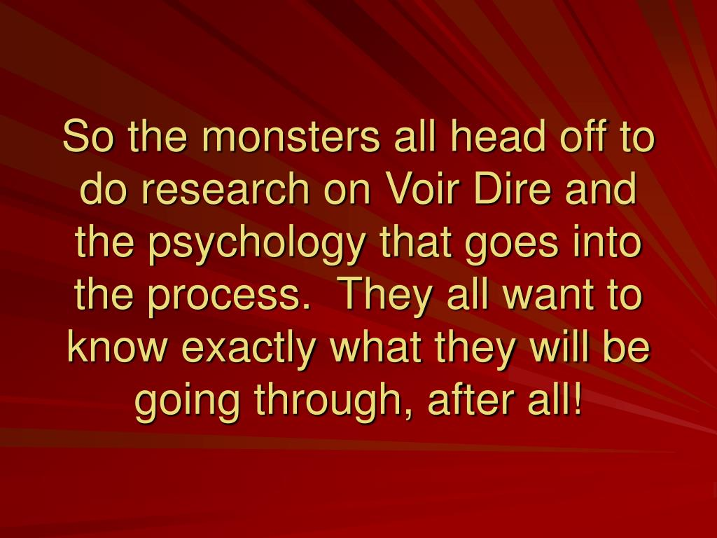 So the monsters all head off to do research on Voir Dire and the psychology that goes into the process.  They all want to know exactly what they will be going through, after all!