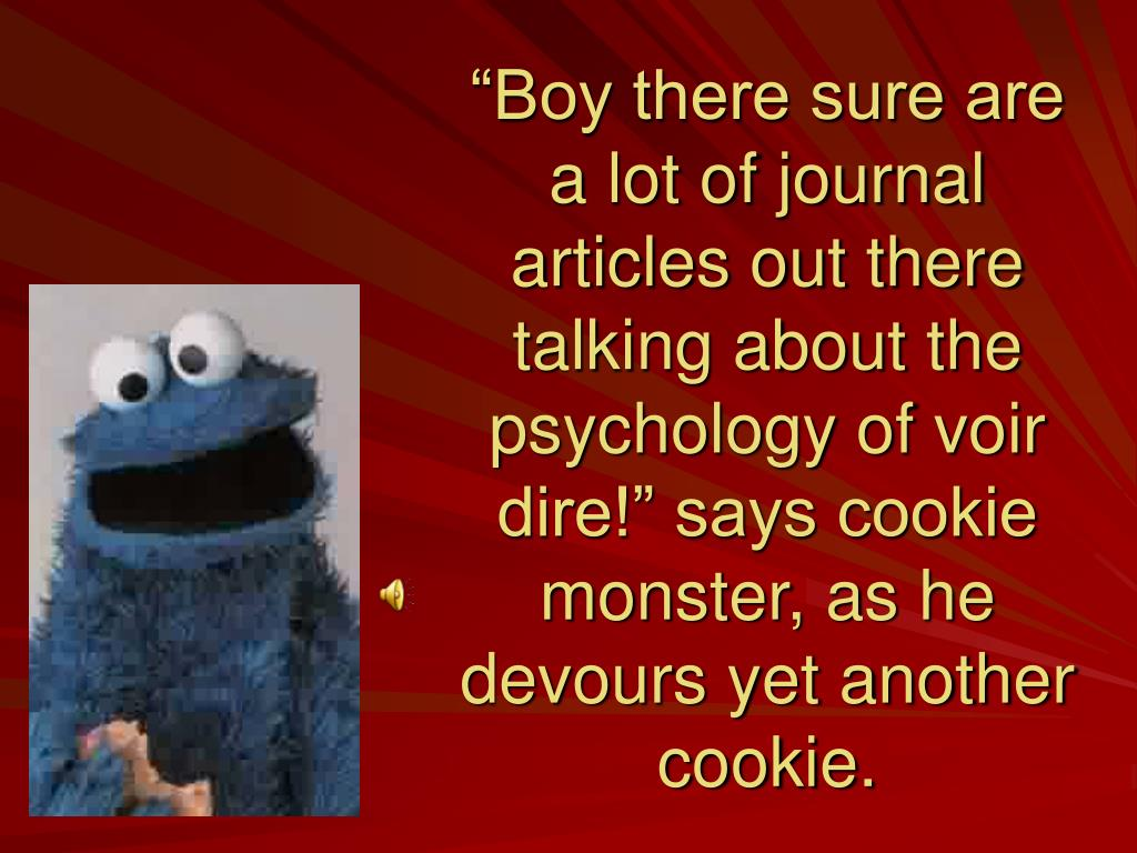 """""""Boy there sure are a lot of journal articles out there talking about the psychology of voir dire!"""" says cookie monster, as he devours yet another cookie."""