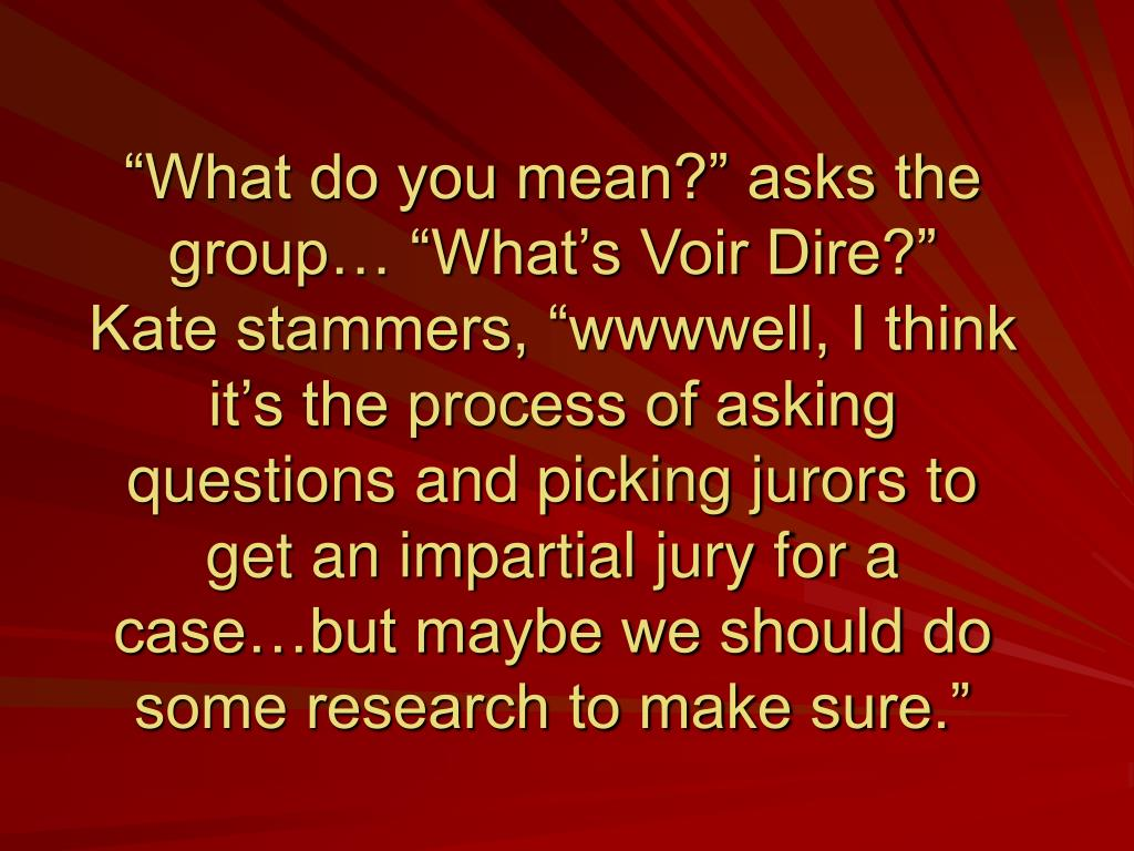 """""""What do you mean?"""" asks the group… """"What's Voir Dire?"""""""