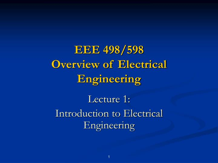 Eee 498 598 overview of electrical engineering