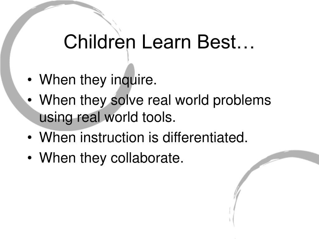 Children Learn Best…