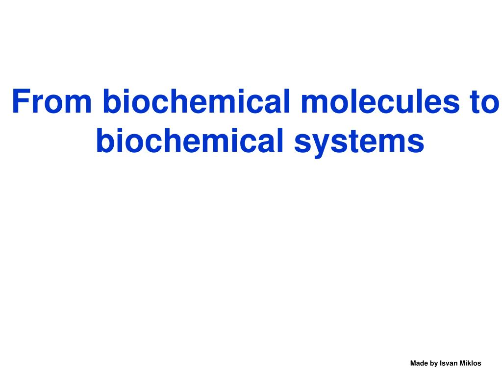 From biochemical molecules to