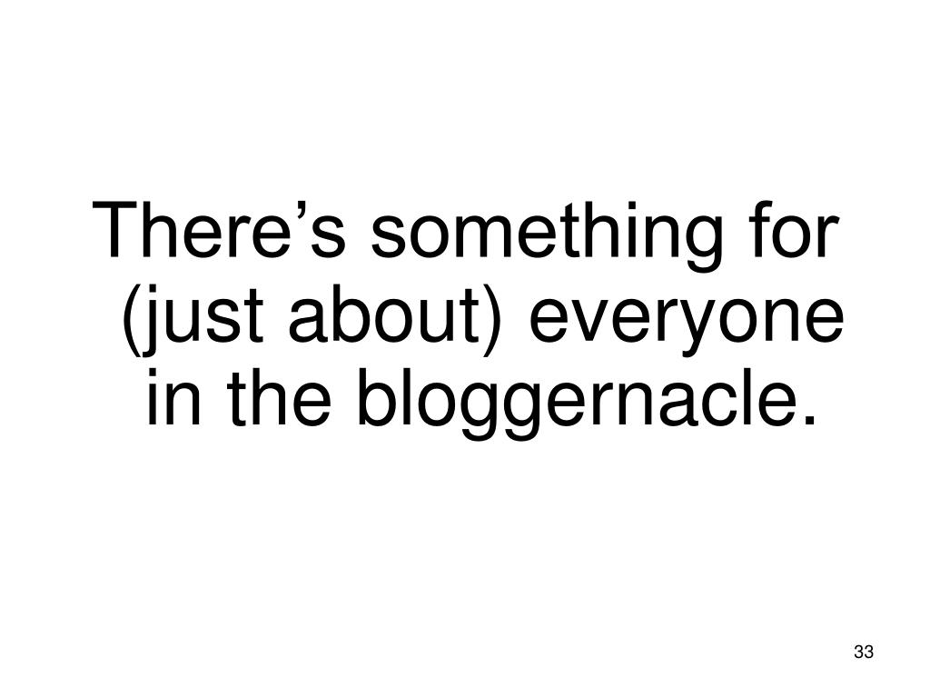 There's something for (just about) everyone in the bloggernacle.