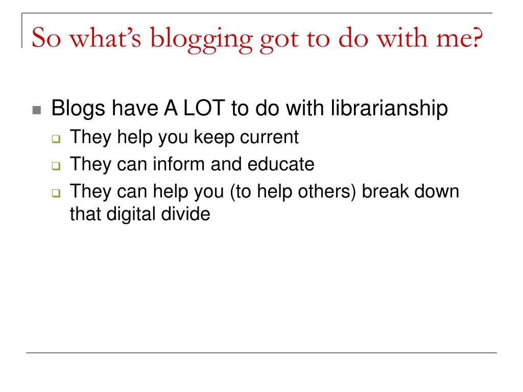 So what's blogging got to do with me?