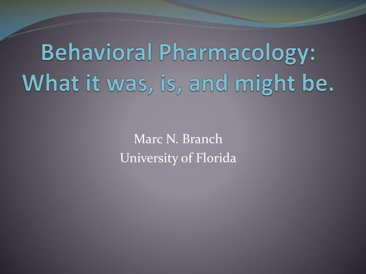 Behavioral pharmacology what it was is and might be