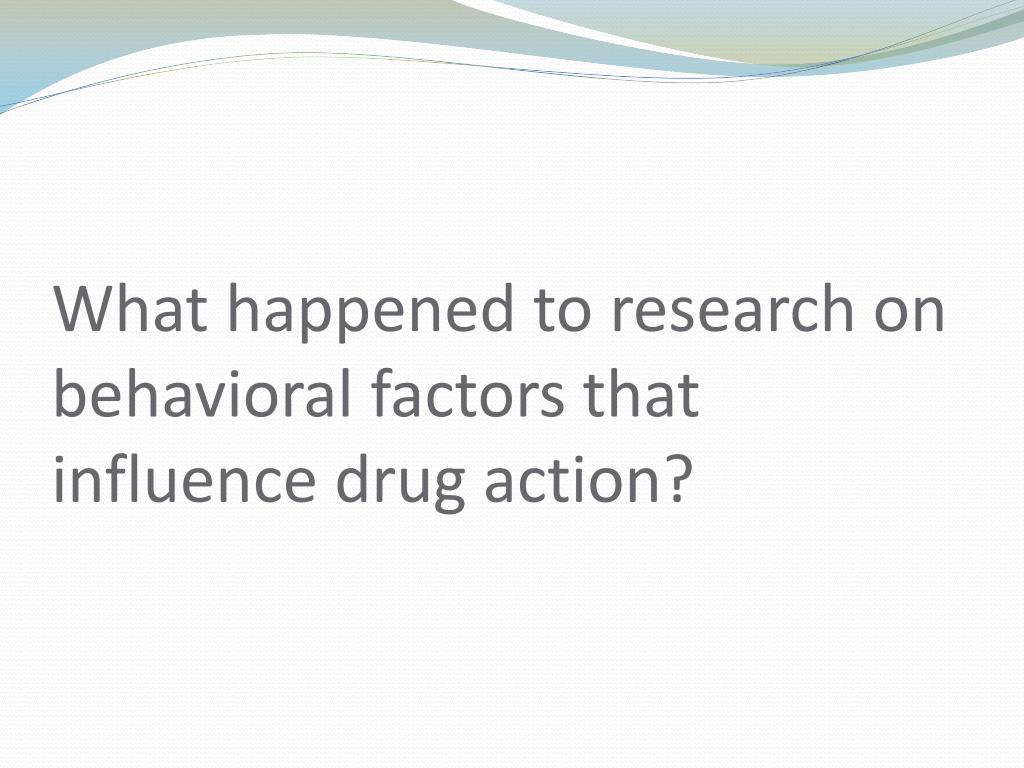 What happened to research on behavioral factors that influence drug action?