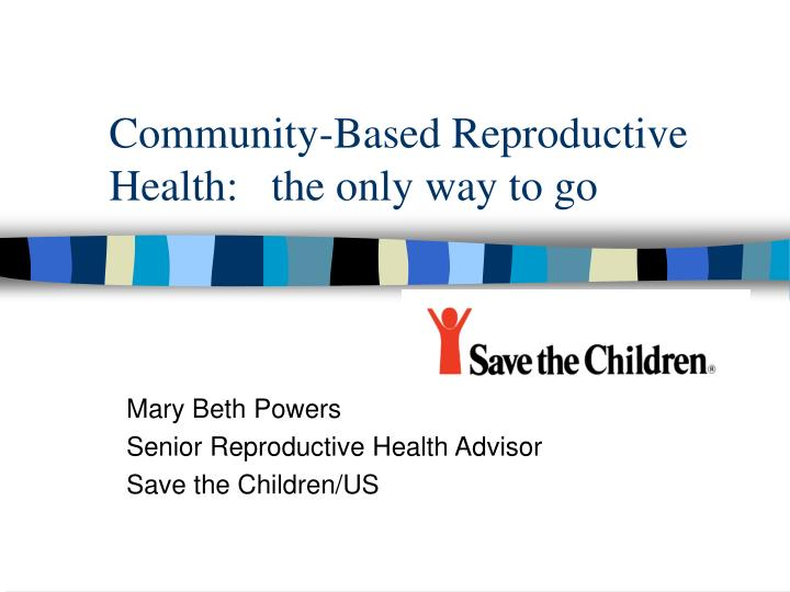 Community based reproductive health the only way to go