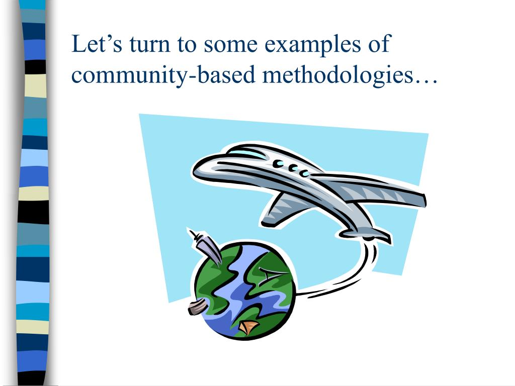 Let's turn to some examples of community-based methodologies…