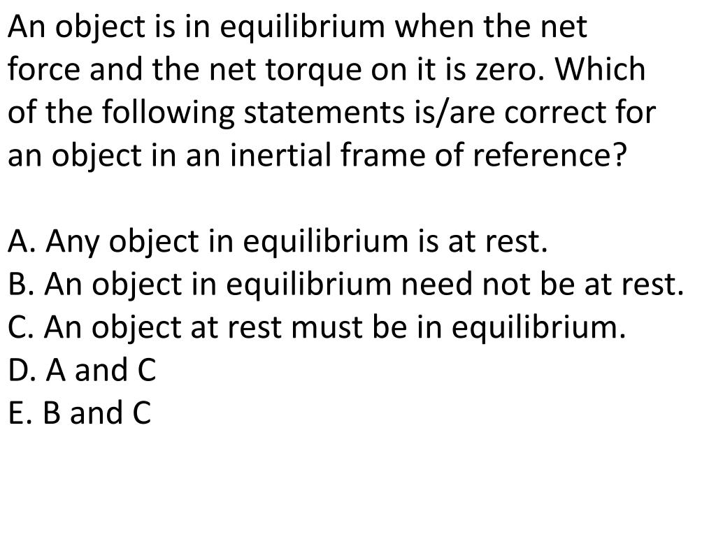 An object is in equilibrium when the net