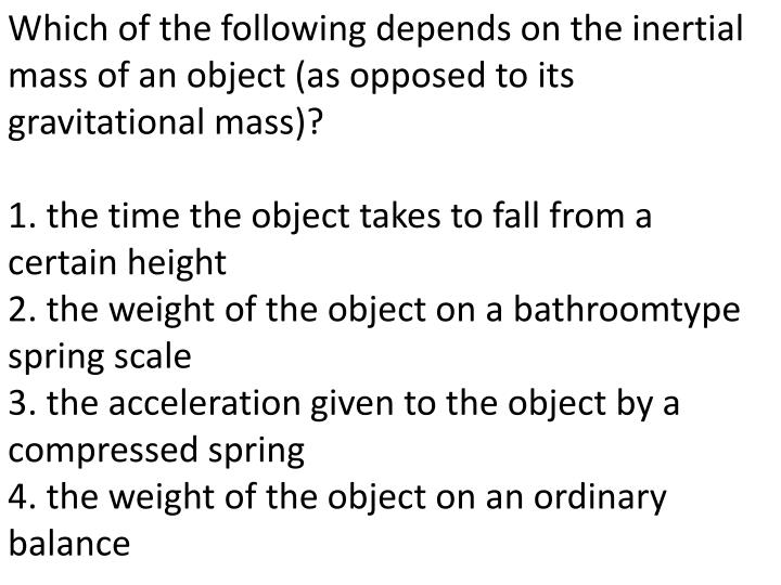 Which of the following depends on the inertial