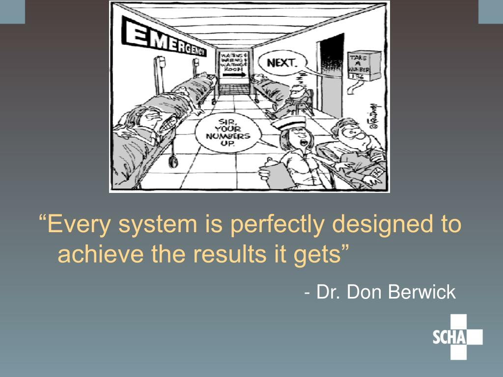"""""""Every system is perfectly designed to achieve the results it gets"""""""