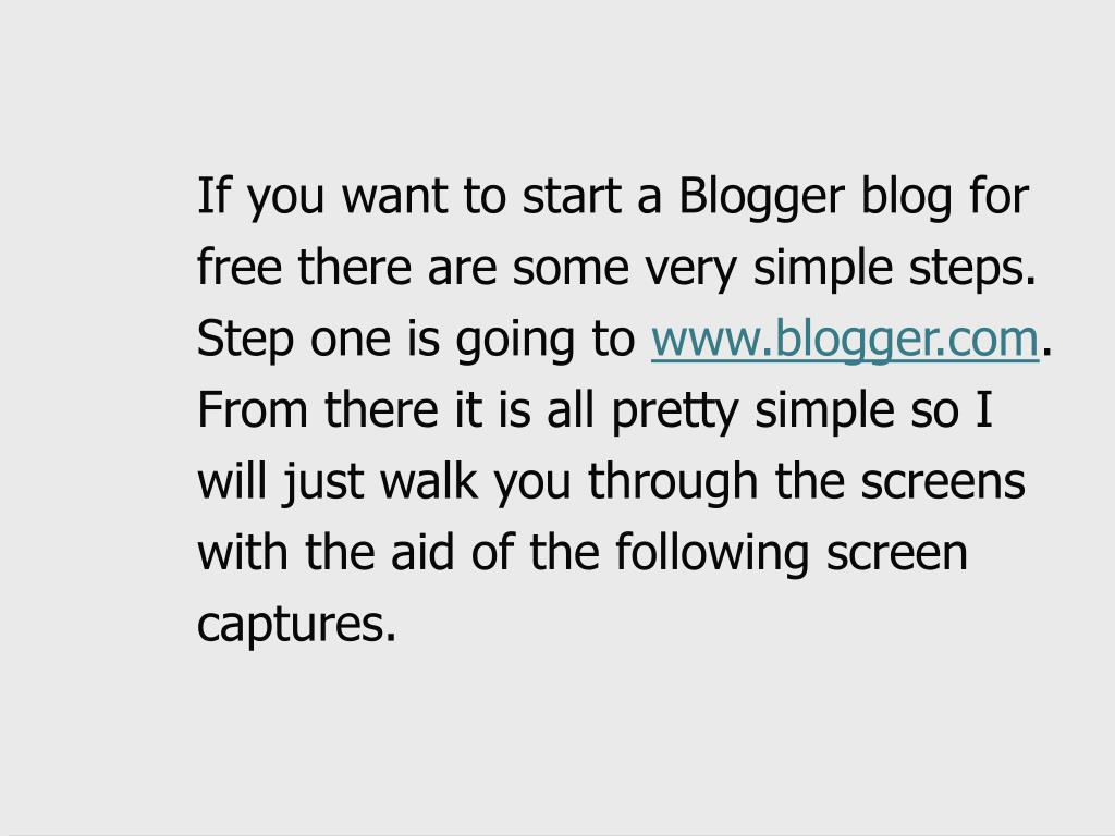 If you want to start a Blogger blog for