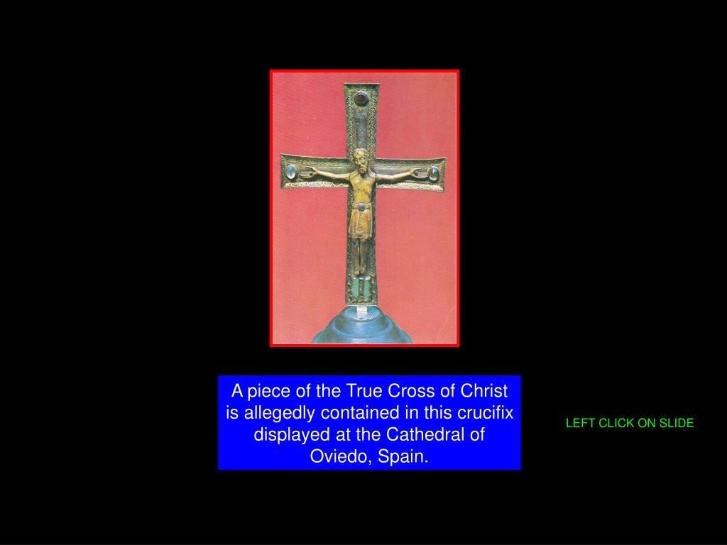 A piece of the True Cross of Christ is allegedly contained in this crucifix displayed at the Cathedral of Oviedo, Spain.
