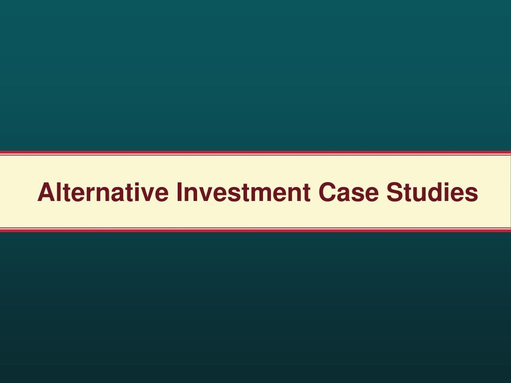 Alternative Investment Case Studies