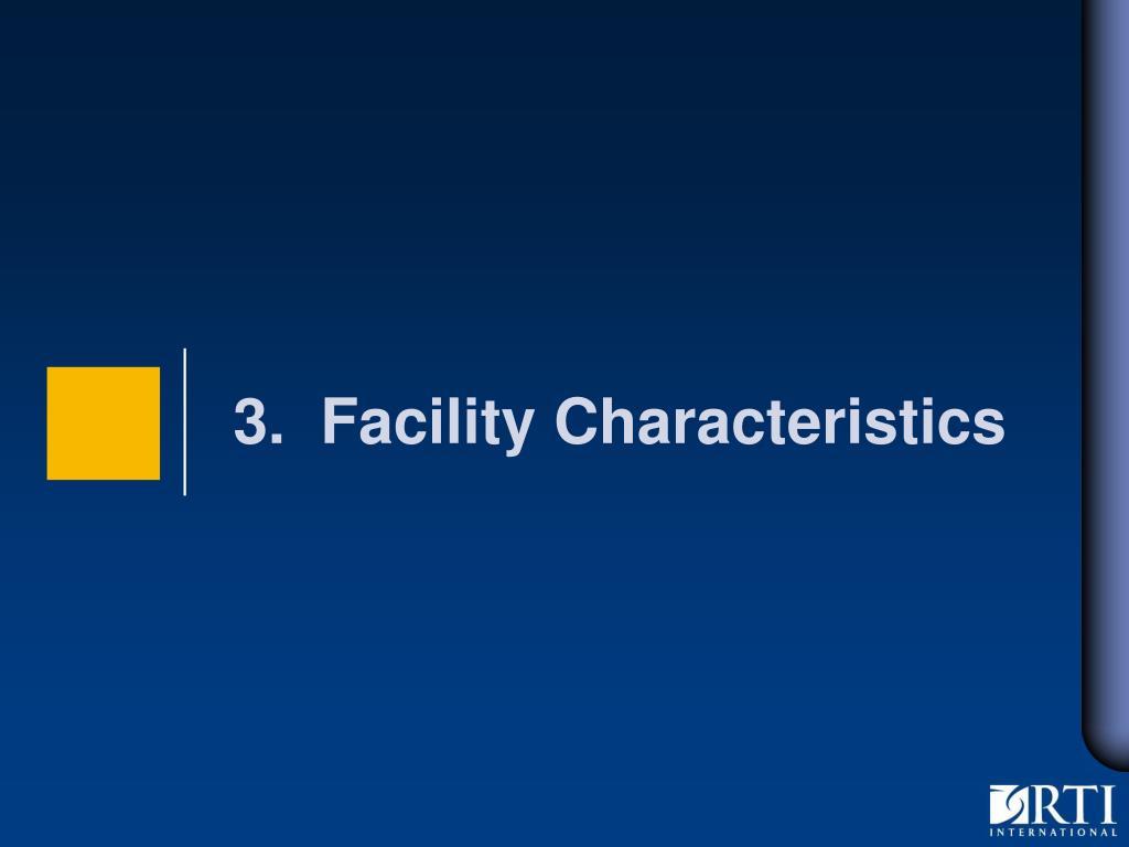 3.  Facility Characteristics