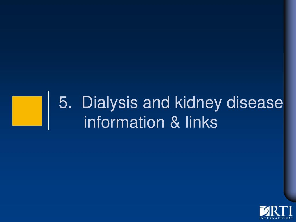 5.  Dialysis and kidney disease information & links