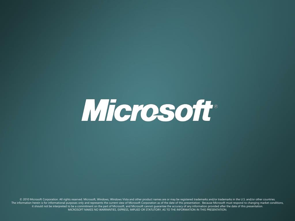 © 2010 Microsoft Corporation. All rights reserved. Microsoft, Windows, Windows Vista and other product names are or may be registered trademarks and/or trademarks in the U.S. and/or other countries.