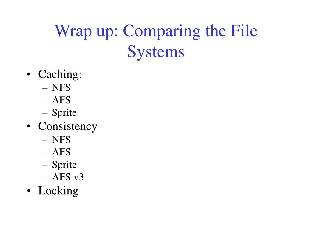 Wrap up: Comparing the File Systems