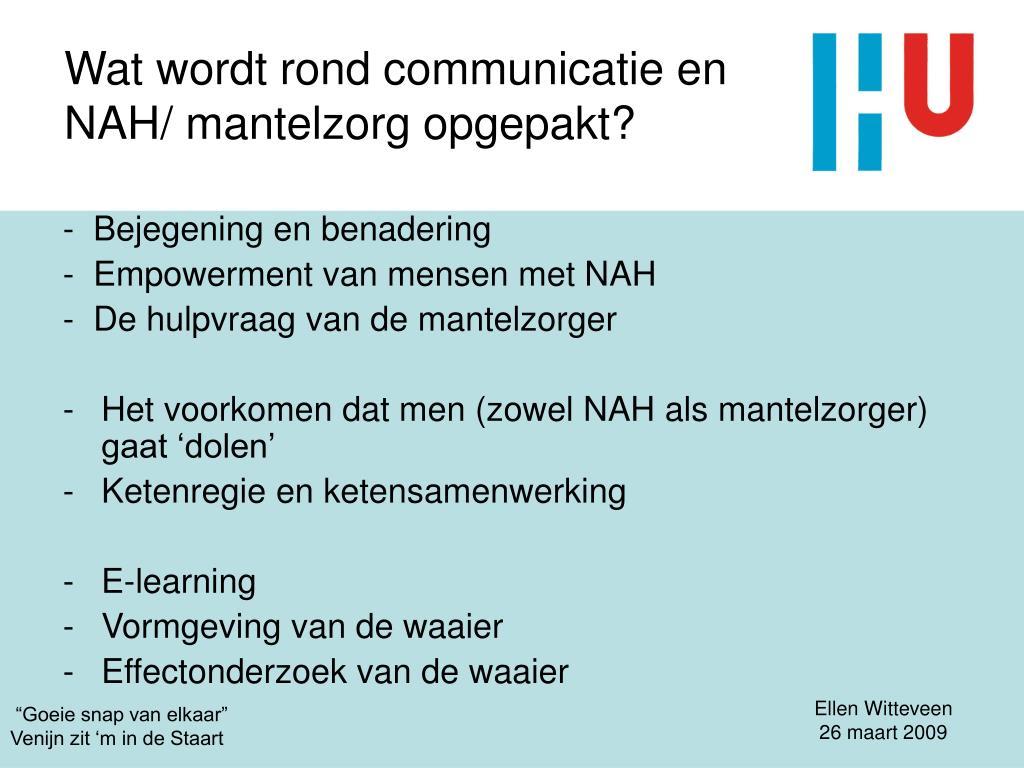 Wat wordt rond communicatie en NAH/ mantelzorg opgepakt?