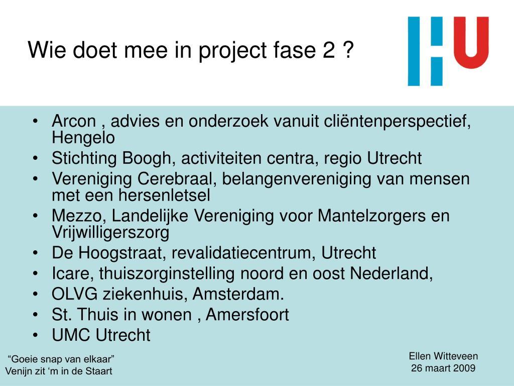 Wie doet mee in project fase 2 ?