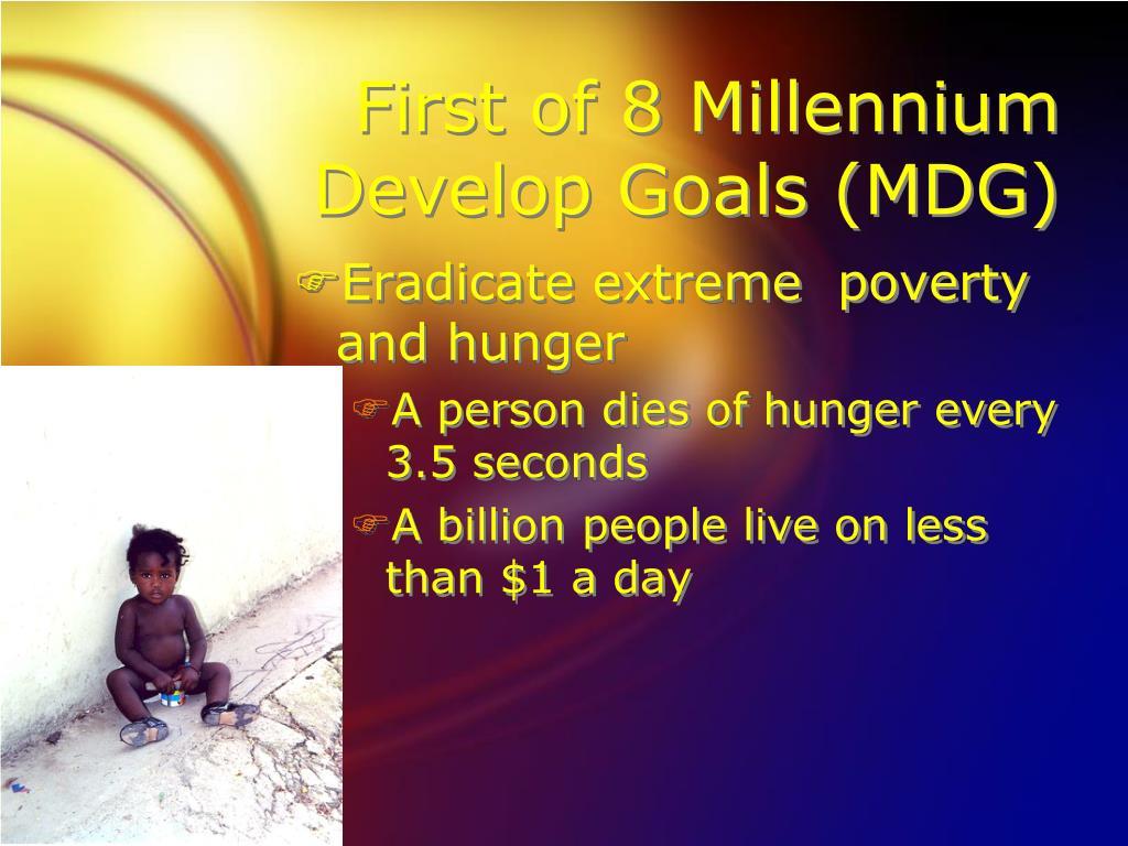 First of 8 Millennium Develop Goals (MDG)