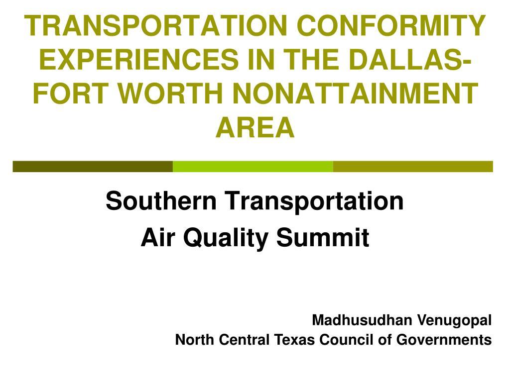 TRANSPORTATION CONFORMITY EXPERIENCES IN THE DALLAS-FORT WORTH NONATTAINMENT AREA