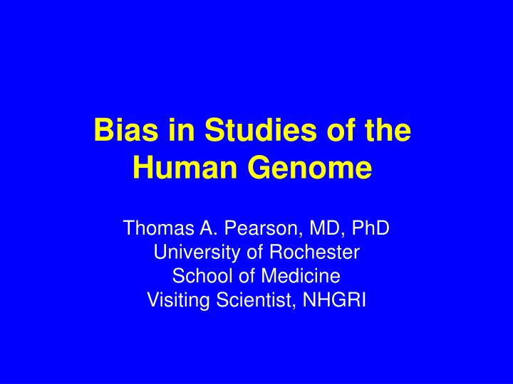 Bias in studies of the human genome l.jpg
