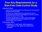 four key requirements for a bias free case control study