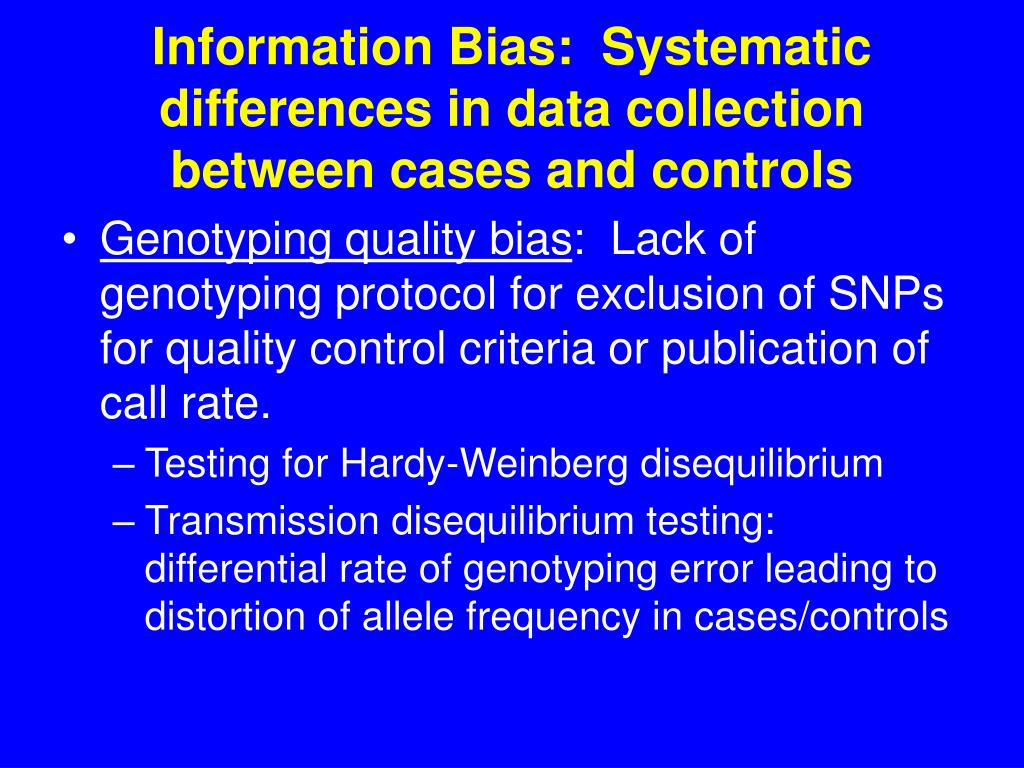 Information Bias:  Systematic differences in data collection between cases and controls