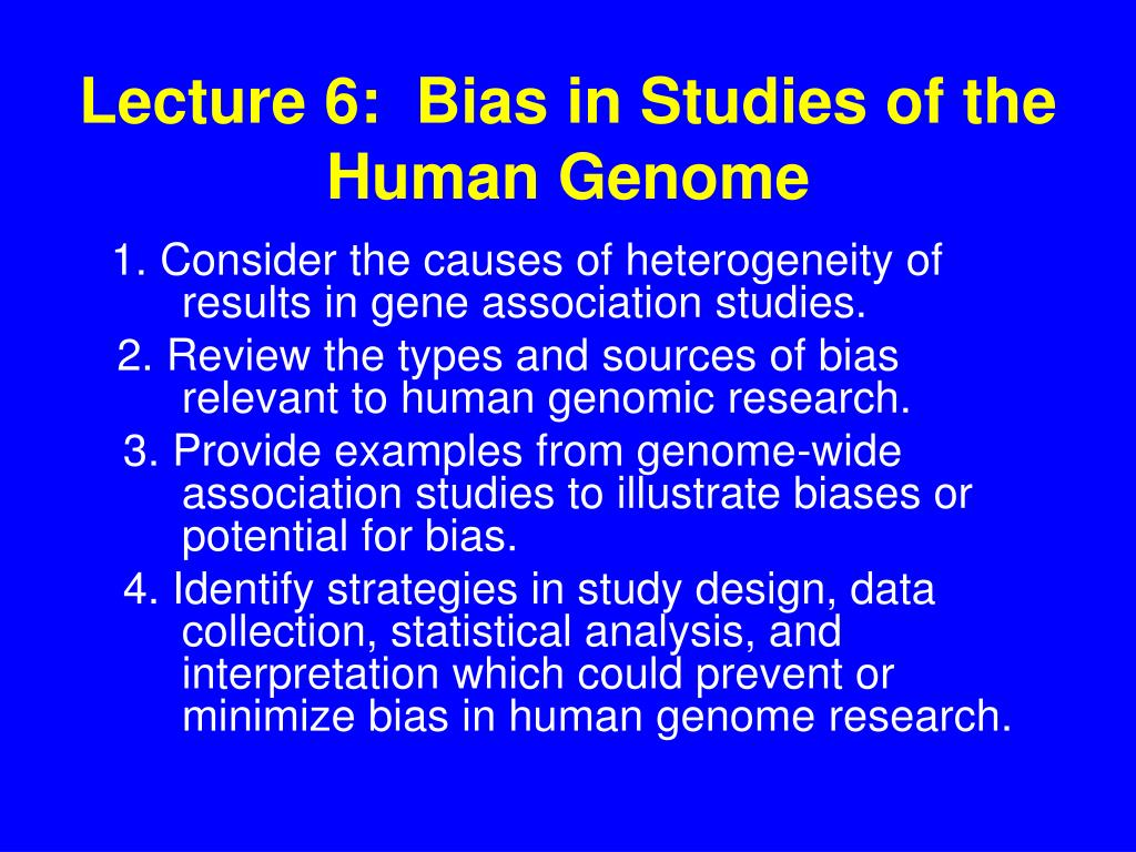 Lecture 6:  Bias in Studies of the             Human Genome