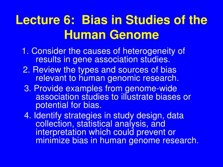 Lecture 6 bias in studies of the human genome