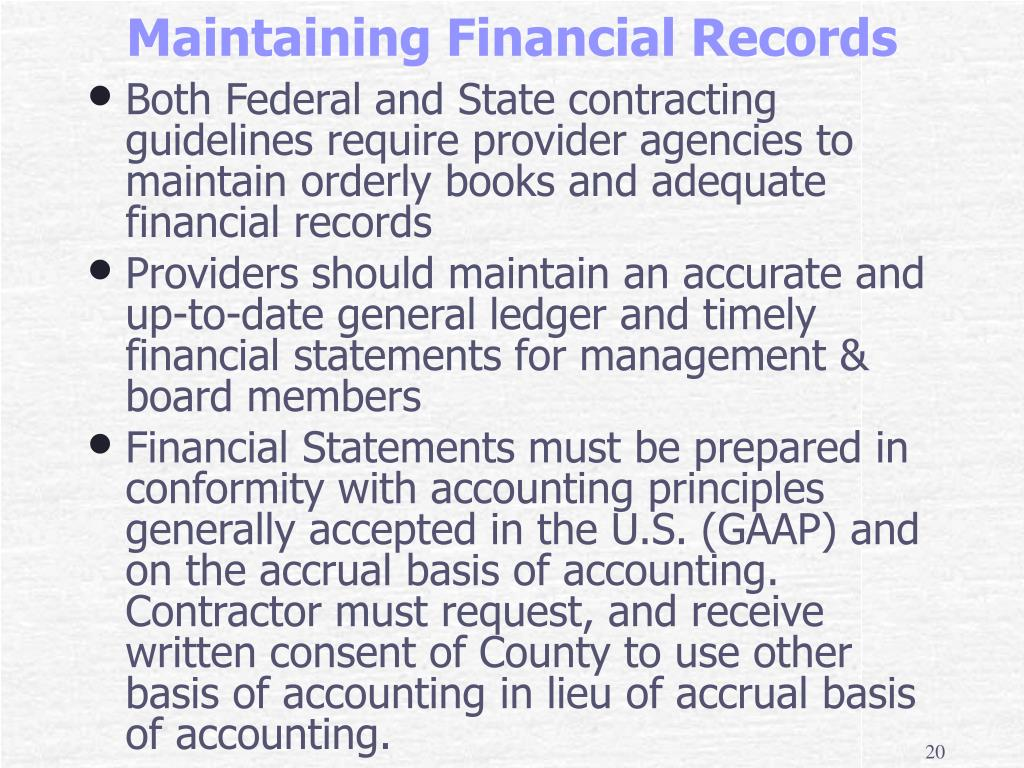 Both Federal and State contracting guidelines require provider agencies to maintain orderly books and adequate financial records