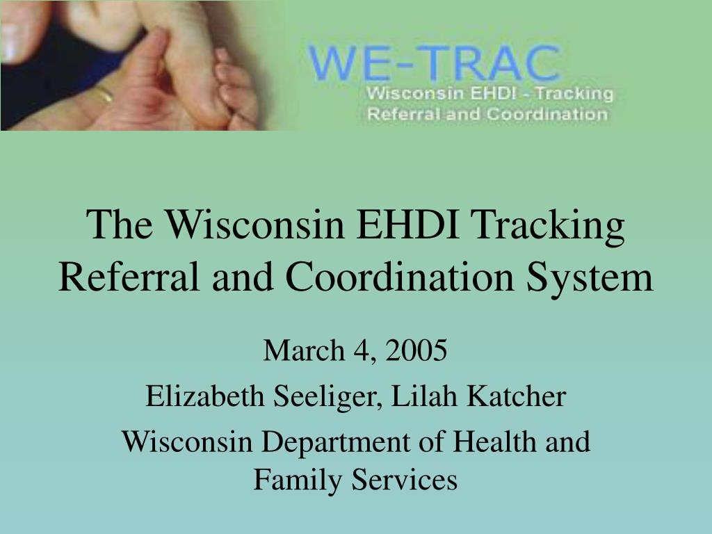 The Wisconsin EHDI Tracking Referral and Coordination System