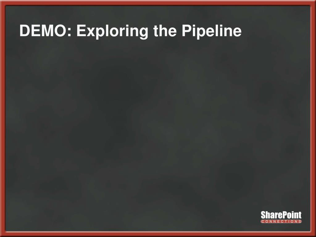 DEMO: Exploring the Pipeline