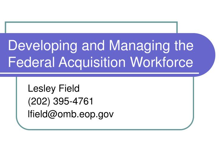 Developing and managing the federal acquisition workforce l.jpg